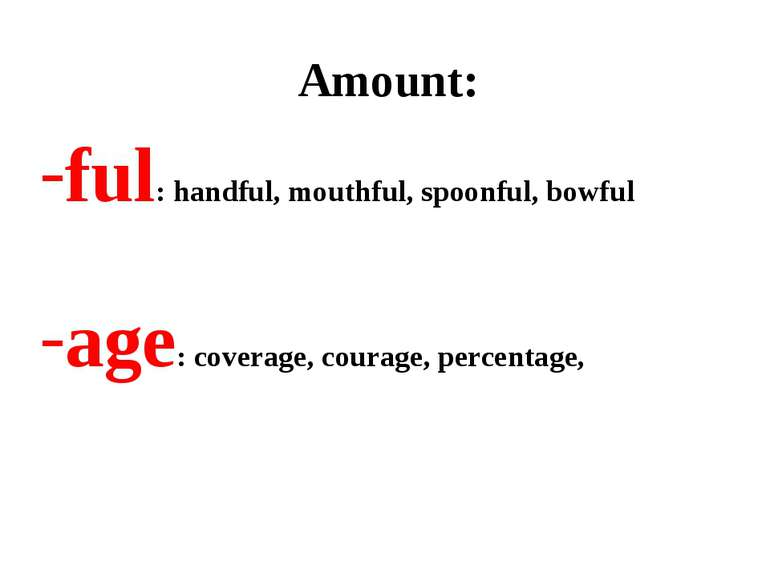 Amount: ful: handful, mouthful, spoonful, bowful age: coverage, courage, perc...