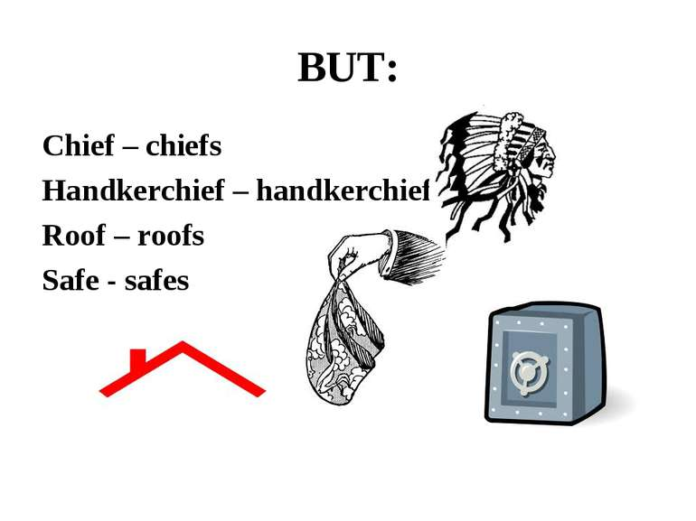 BUT: Chief – chiefs Handkerchief – handkerchiefs Roof – roofs Safe - safes
