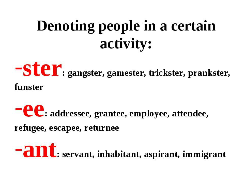 Denoting people in a certain activity: ster: gangster, gamester, trickster, p...