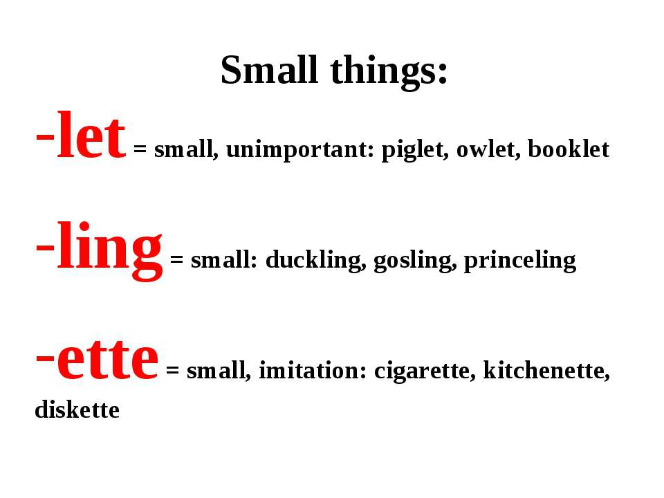 Small things: let = small, unimportant: piglet, owlet, booklet ling = small: ...