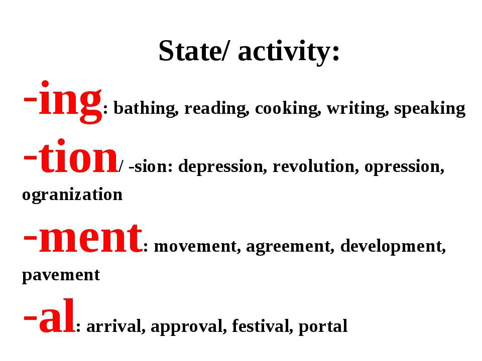 State/ activity: ing: bathing, reading, cooking, writing, speaking tion/ -sio...