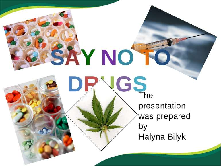 SAY NO TO DRUGS The presentation was prepared by Halyna Bilyk