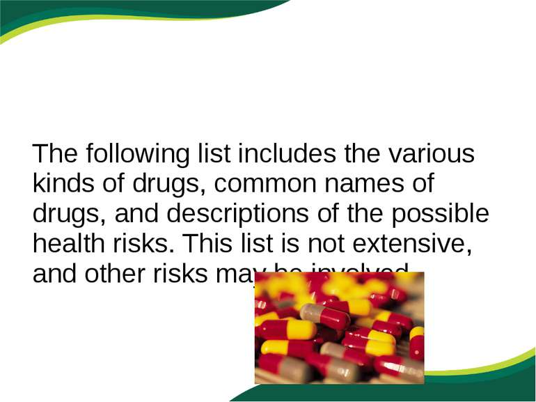 The following list includes the various kinds of drugs, common names of drugs...