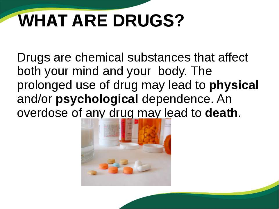 Drugs are chemical substances that affect both your mind and your body. The p...