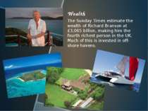 Wealth The Sunday Times estimate the wealth of Richard Branson at £3,065 bill...