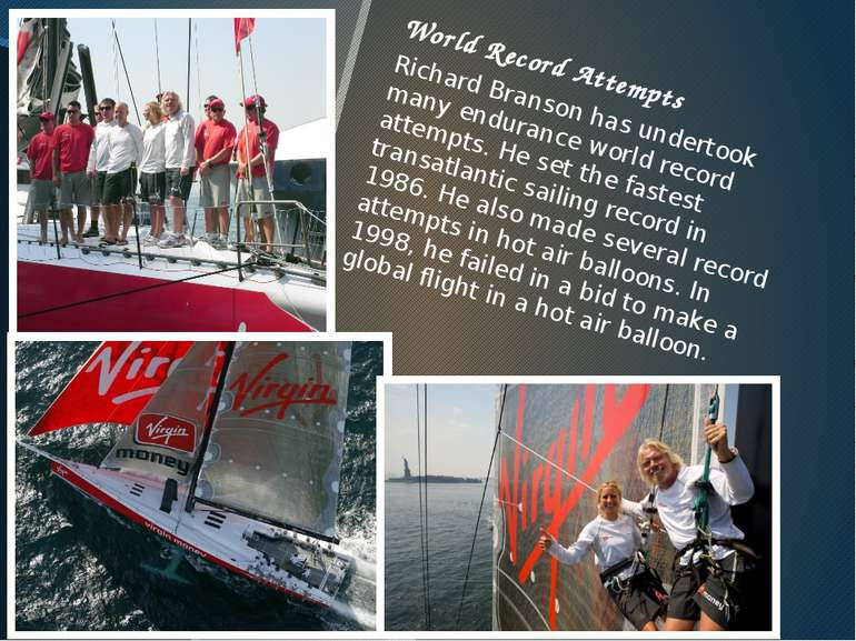 World Record Attempts Richard Branson has undertook many endurance world reco...