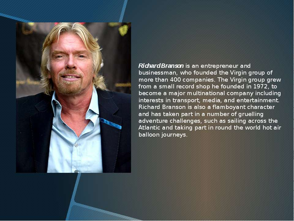 Richard Branson is an entrepreneur and businessman, who founded the Virgin gr...