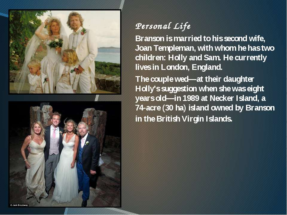 Personal Life Branson is married to his second wife, Joan Templeman, with who...
