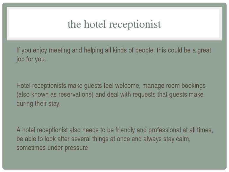 the hotel receptionist If you enjoy meeting and helping all kinds of people, ...