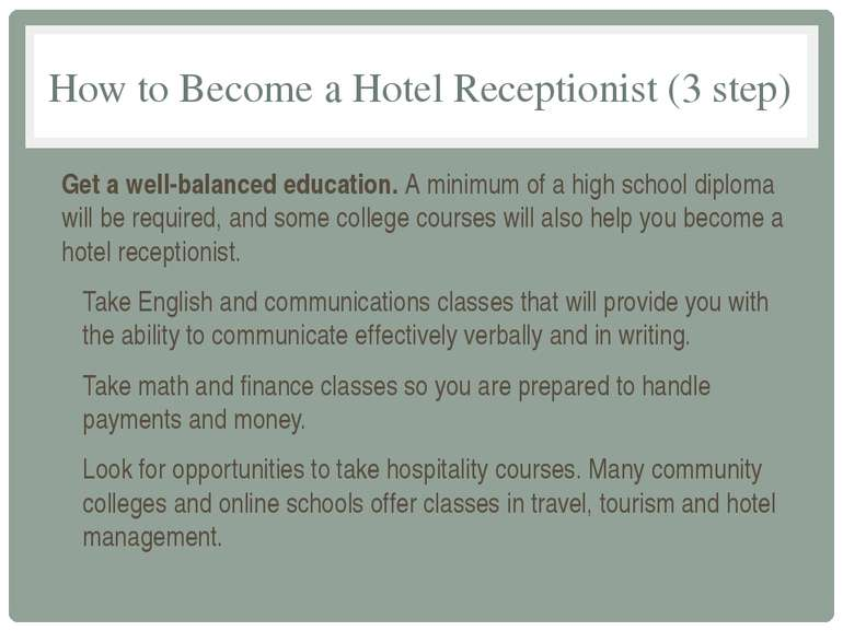 How to Become a Hotel Receptionist (3 step) Get a well-balanced education. A ...