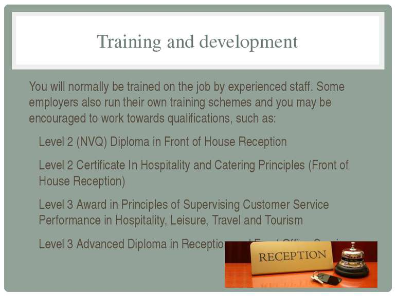 Training and development You will normally be trained on the job by experienc...