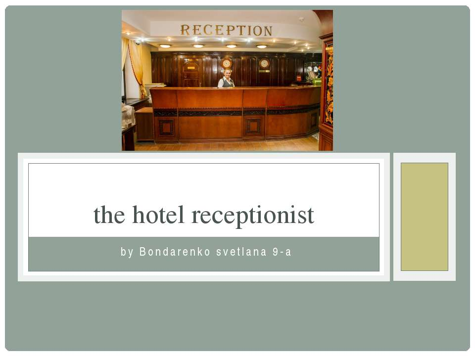 by Bondarenko svetlana 9-a the hotel receptionist