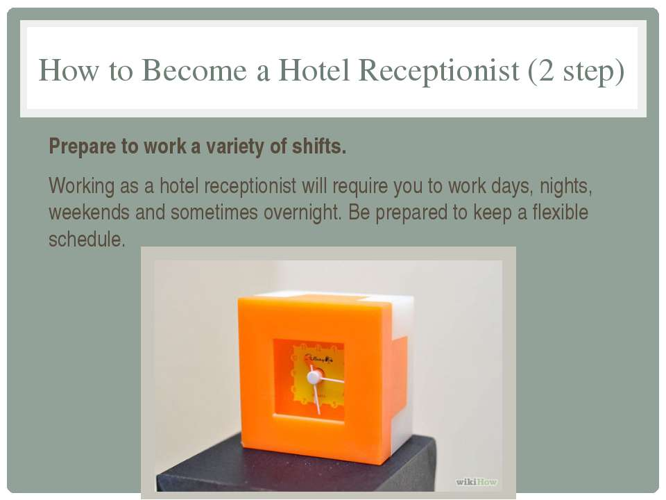 How to Become a Hotel Receptionist (2 step) Prepare to work a variety of shif...