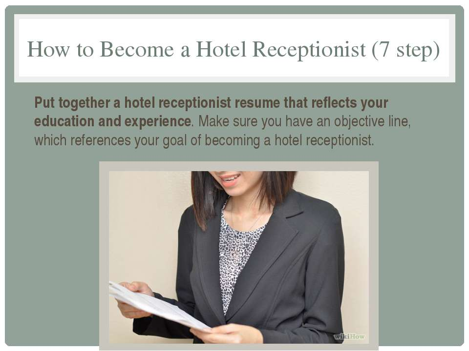 How to Become a Hotel Receptionist (7 step) Put together a hotel receptionist...