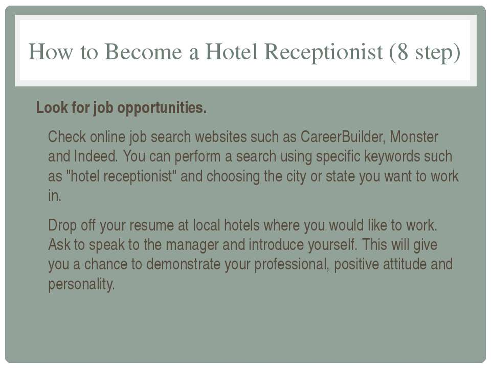 How to Become a Hotel Receptionist (8 step) Look for job opportunities. Check...