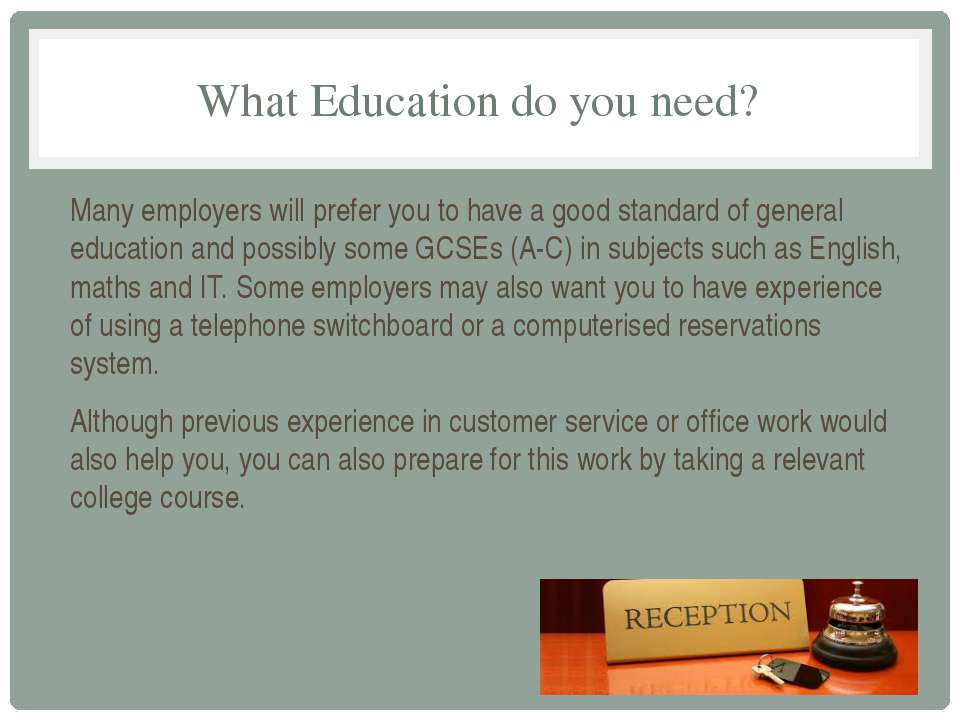 What Education do you need? Many employers will prefer you to have a good sta...