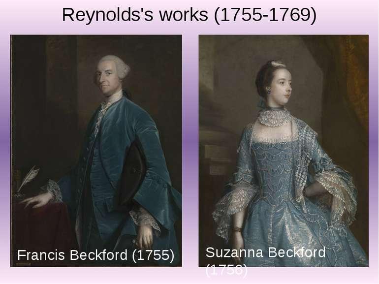 Francis Beckford (1755) Suzanna Beckford (1756) Reynolds's works (1755-1769)