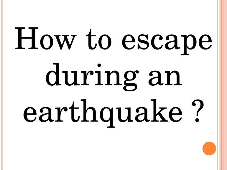How to escape during an earthquake ?