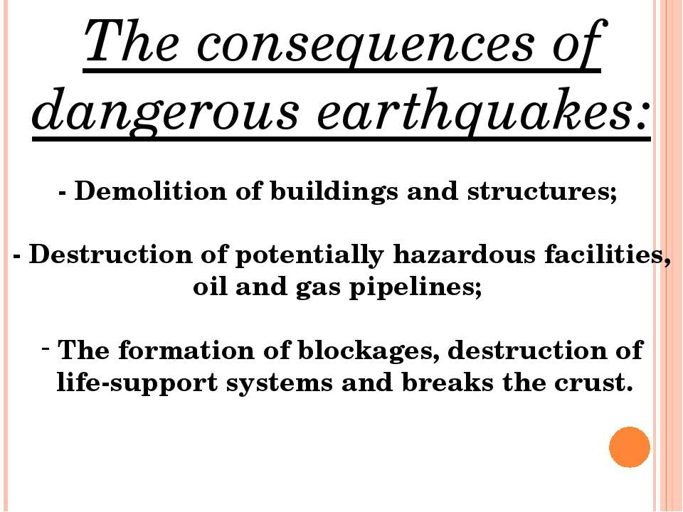 The consequences of dangerous earthquakes: - Demolition of buildings and stru...