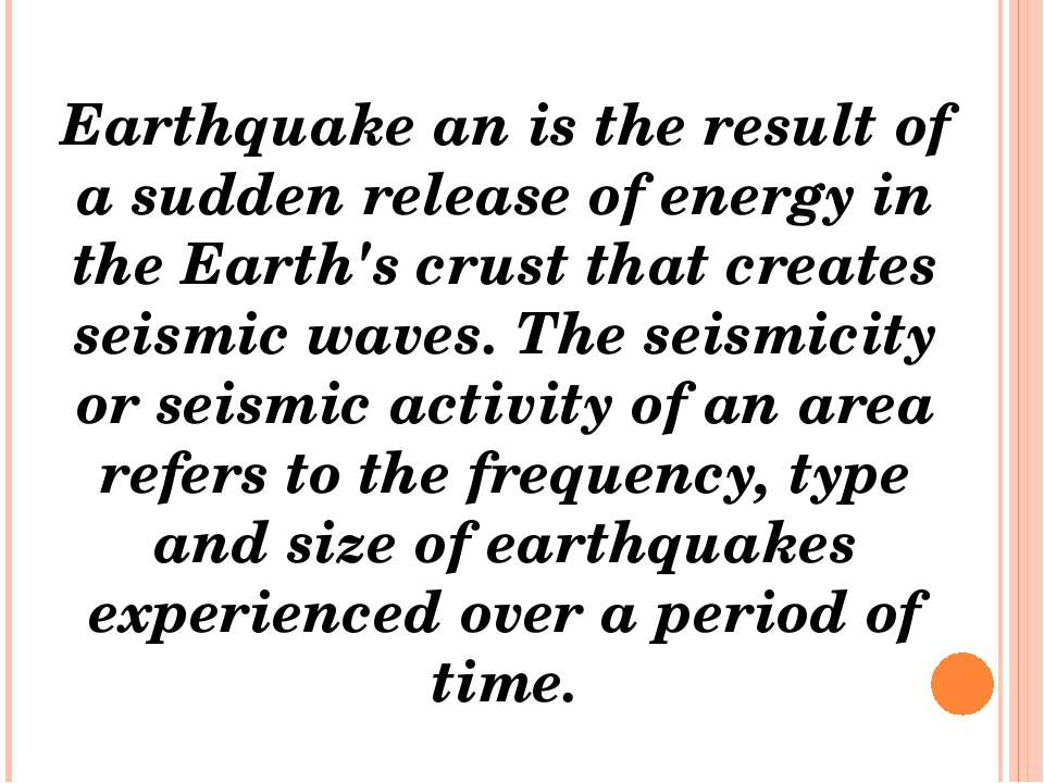 Earthquake an is the result of a sudden release of energy in the Earth's crus...