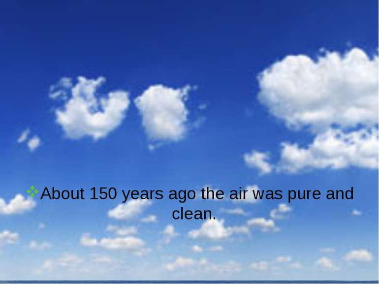 About 150 years ago the air was pure and clean.