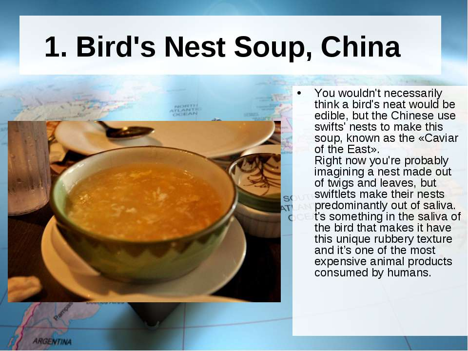 1. Bird's Nest Soup, China  You wouldn't necessarily think a bird's neat woul...