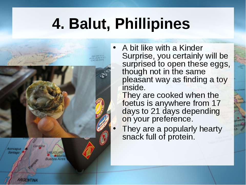 4. Balut, Phillipines A bit like with a Kinder Surprise, you certainly will b...