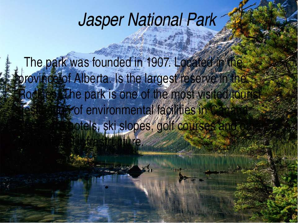 Jasper National Park The park was founded in 1907. Located in the province of...