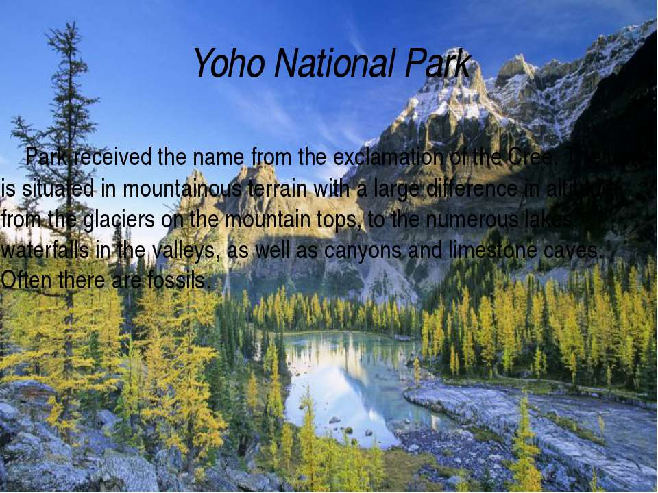 Yoho National Park Park received the name from the exclamation of the Cree. T...