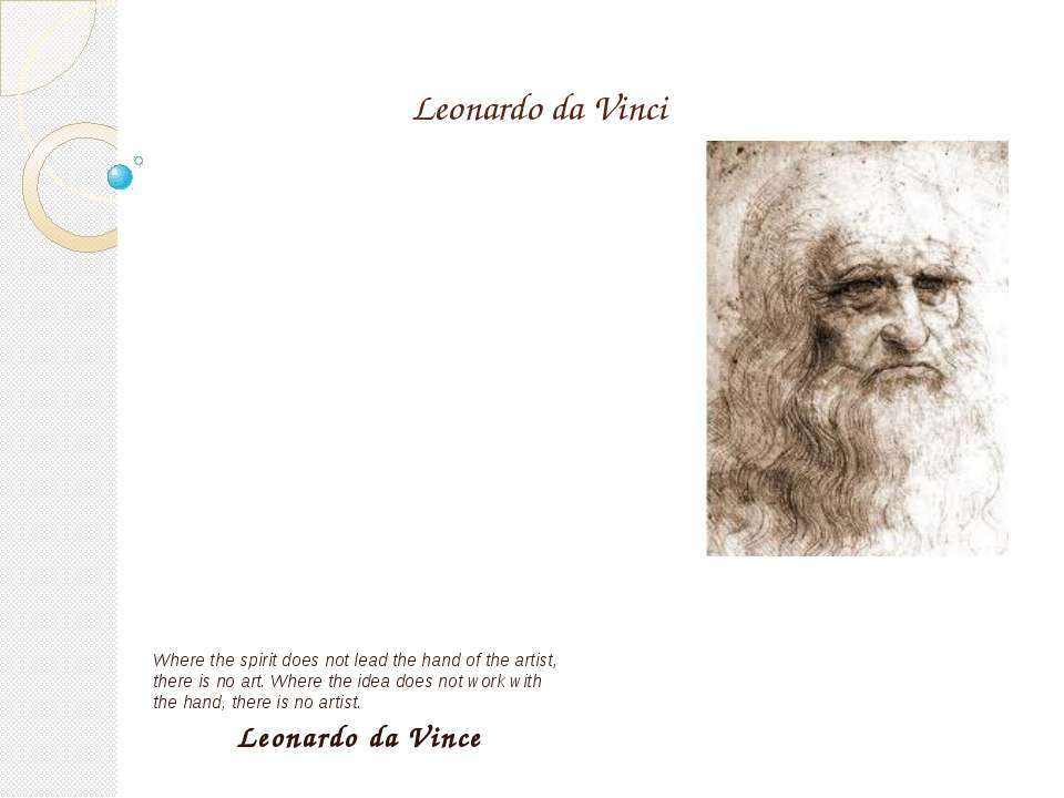 Leonardo da Vinci Where the spirit does not lead the hand of the artist, ther...