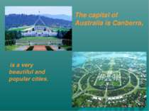 The capital of Australia is Canberra, is a very beautiful and popular cities.