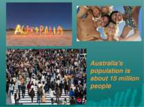 Australia's population is about 15 million people