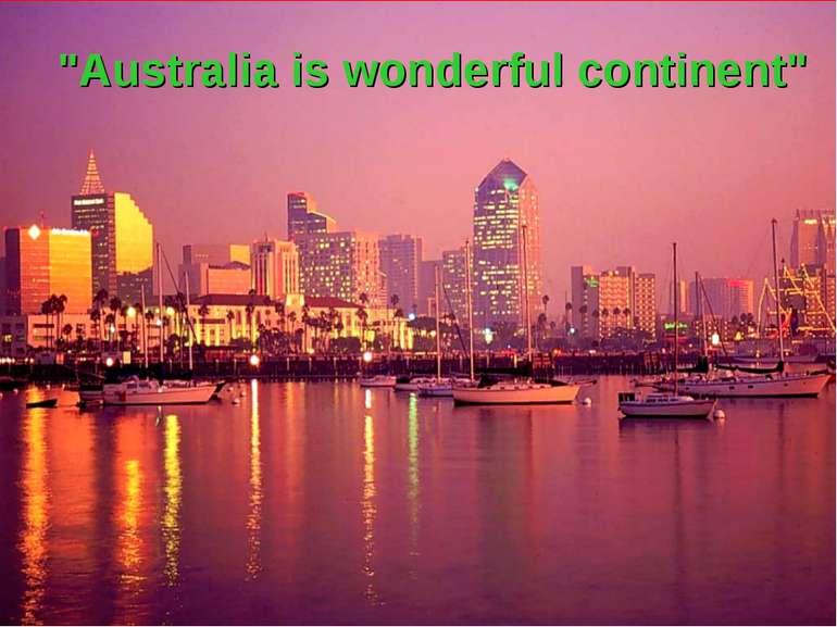 """Australia is wonderful continent"""