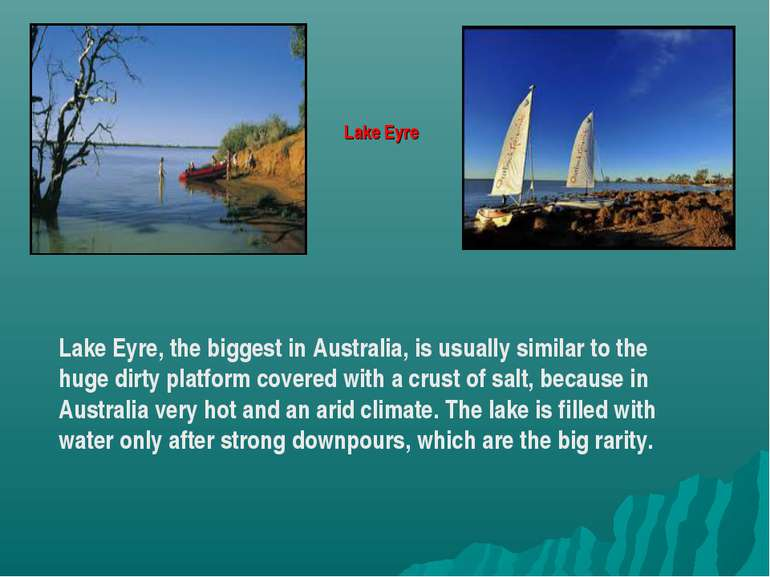 Lake Eyre, the biggest in Australia, is usually similar to the huge dirty pla...
