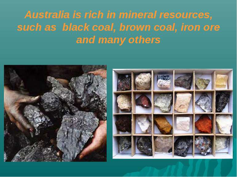 Australia is rich in mineral resources, such as black coal, brown coal, iron ...