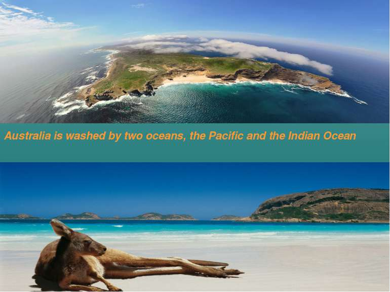 Australia is washed by two oceans, the Pacific and the Indian Ocean
