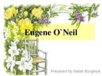 Eugene O`Neil Prepared by Natali Burgelya