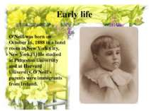 Early life O'Neill was born on October 16, 1888 in a hotel room in New York C...