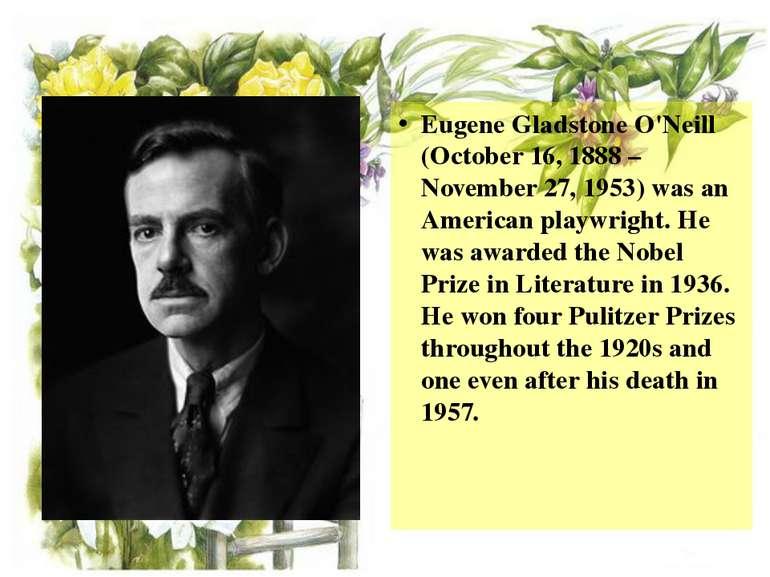 Eugene Gladstone O'Neill (October 16, 1888 – November 27, 1953) was an Americ...