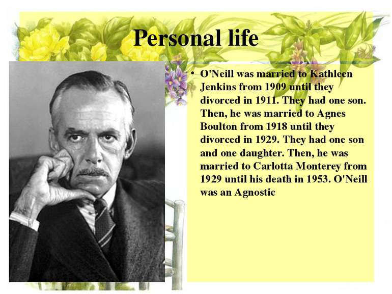 Personal life O'Neill was married to Kathleen Jenkins from 1909 until they di...