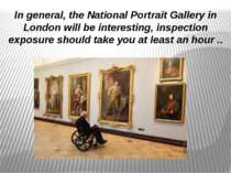 In general, the National Portrait Gallery in London will be interesting, insp...