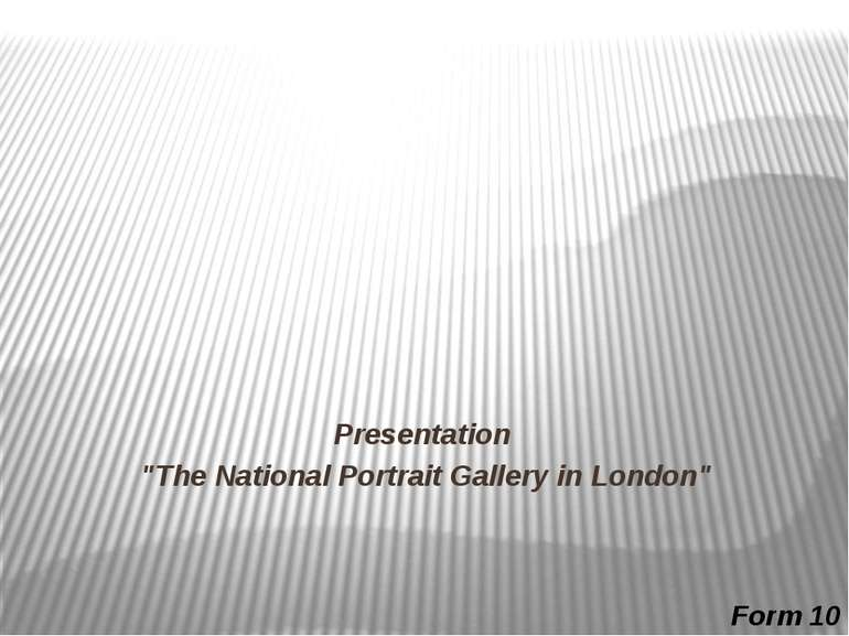 """Presentation """"The National Portrait Gallery in London"""" Form 10"""