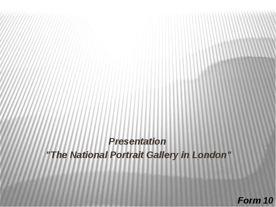 "Presentation ""The National Portrait Gallery in London"" Form 10"