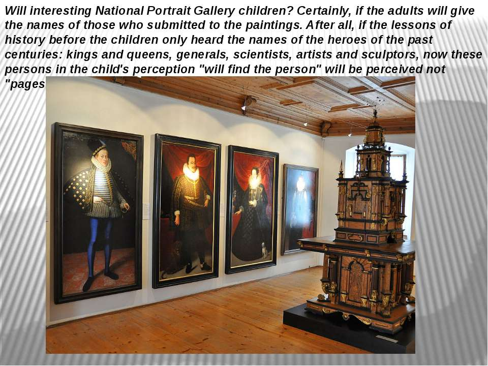 Will interesting National Portrait Gallery children? Certainly, if the adults...