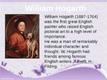 William Hogarth William Hogarth (1697-1764) was the first great English pain...