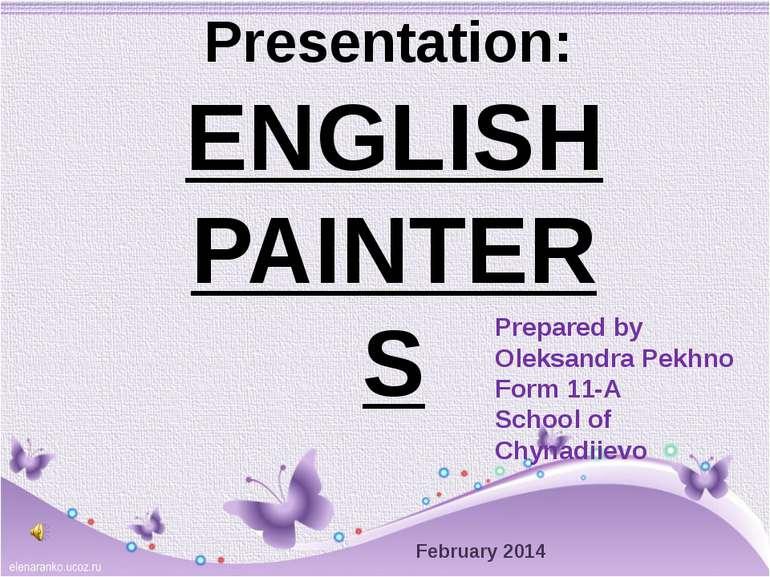 ENGLISH PAINTERS Prepared by Oleksandra Pekhno Form 11-A School of Chynadiiev...