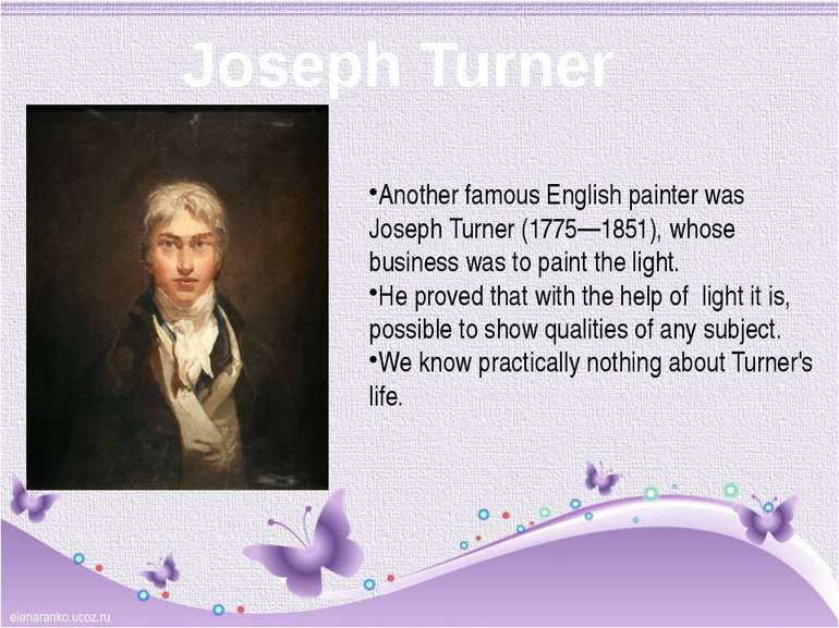 Joseph Turner Another famous English painter was Joseph Turner (1775—1851), w...