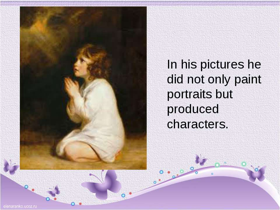 In his pictures he did not only paint portraits but produced characters.