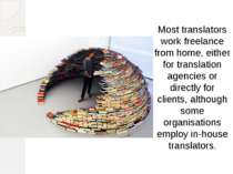 Most translators work freelance from home, either for translation agencies or...