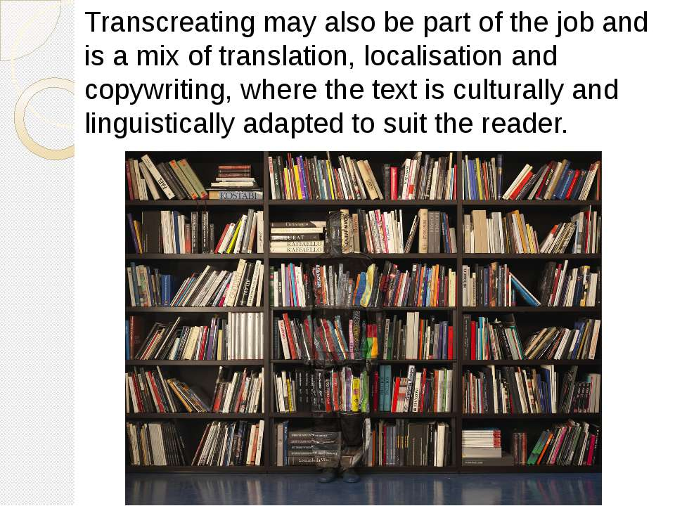 Transcreating may also be part of the job and is a mix of translation, locali...